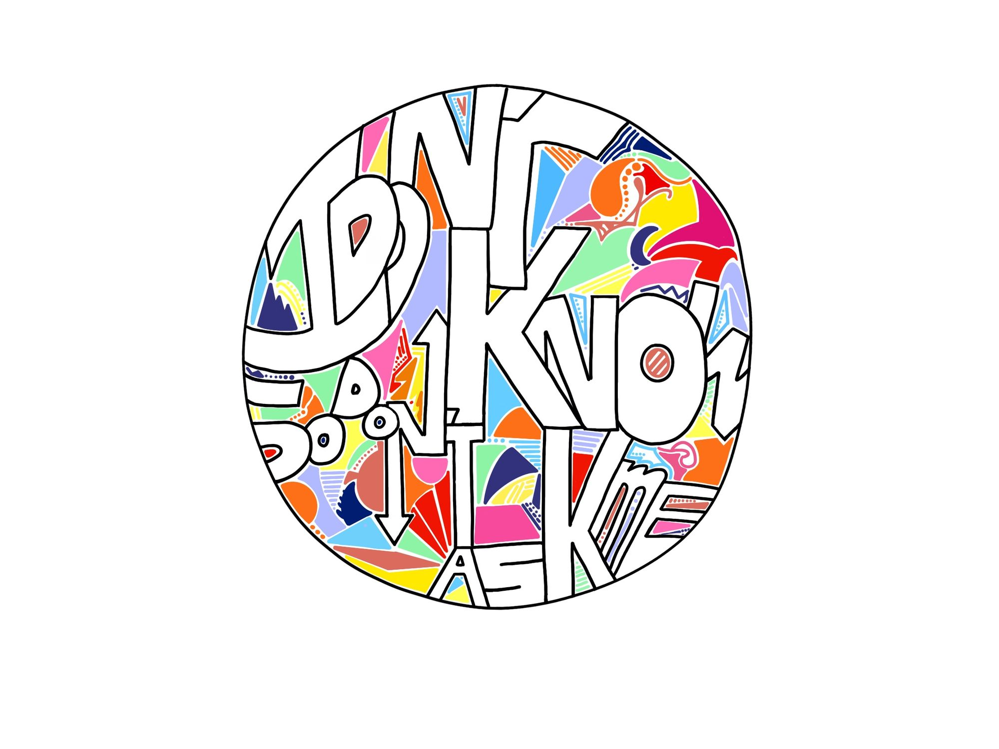 Artwork depicting the phrase 'I don't know so don't ask me'